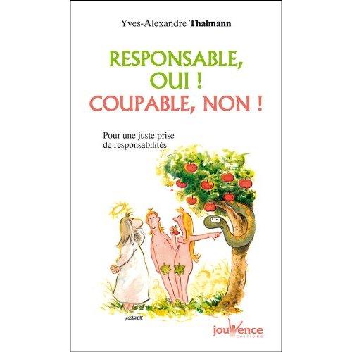 Responsable, oui ! Coupable, non ! Les responsabilités qui incombent à chacun...