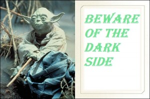 beware of the dark side