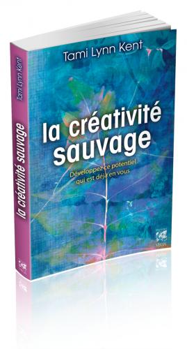 La Créativité Sauvage - Développez ce potentiel qui est déjà en vous